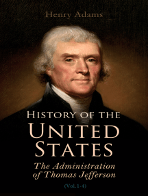 History of the United States: The Administration of Thomas Jefferson: Complete 4 Volume Edition