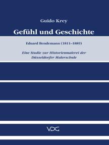 Gefühl und Geschichte: Eduard Bendemann (1811-1889). Eine Studie zur Historienmalerei der Düsseldorfer Malerschule