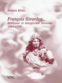 François Girardon: Bildhauer in königlichen Diensten 1663–1700