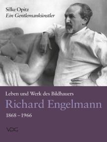 Ein Gentlemankünstler. Leben und Werk des Bildhauers Richard Engelmann (1868–1966)