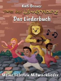 Tanz den Löwentanz! Meine liebsten Mitmachlieder: Das Liederbuch mit allen Texten, Noten und Gitarrengriffen zum Mitsingen und Mitspielen