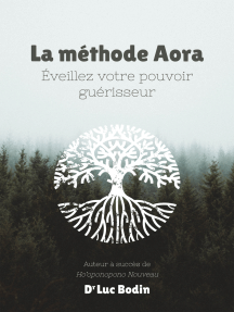 La méthode Aora: Éveillez votre pouvoir guérisseur