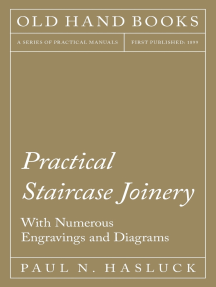 Practical Staircase Joinery - With Numerous Engravings and Diagrams