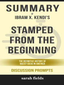 Summary of Stamped from the Beginning: The Definitive History of Racist Ideas in America by Ibram X. Kendi (Discussion Prompts)