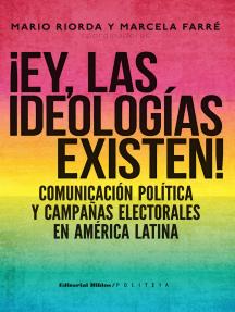¡Ey, las ideologías existen!: Comunicación política y campañas electorales en América Latina