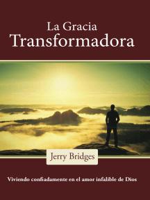 La gracia transformadora: Viviendo confiadamente en el amor infalible de Dios