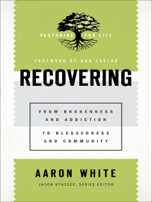 Recovering (Pastoring for Life: Theological Wisdom for Ministering Well): From Brokenness and Addiction to Blessedness and Community