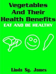 Vegetables and Their Health Benefits: Eat and Be Healthy