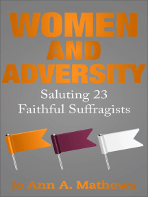 WOMEN AND ADVERSITY: Saluting 23 Faithful Suffragists: Women And Adversity, #3
