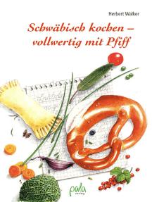 Schwäbisch kochen - vollwertig mit Pfiff