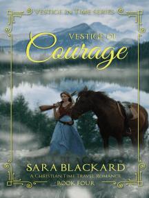 Vestige of Courage: Christian Time Travel Romance: Vestige in Time, #4