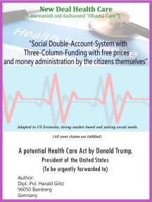 """""""Social Double-Account-System with Three-Column-Funding with free prices and money administration by the citizens themselves"""" Adapted to US Economy, strong market-based and joining social needs (All your claims are fulfilled): A potential Health Care Act by Donald Trump, President of the United States (To be urgently forwarded to) New Deal Health Care (to vanish old-fashioned """"Obama Care"""")"""