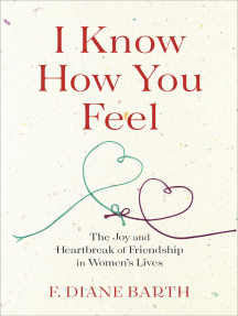 I Know How You Feel: The Joy and Heartbreak of Friendship in Women's Lives