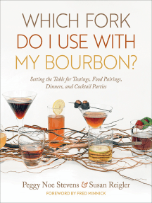 Which Fork Do I Use with My Bourbon?: Setting the Table for Tastings, Food Pairings, Dinners, and Cocktail Parties