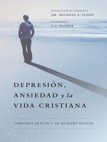 Depresión, Ansiedad y la Vida Cristiana: Sabiduría práctica de Richard Baxter