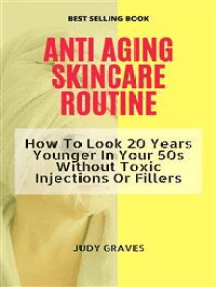 ANTI AGING SKINCARE ROUTINE: How To Look 20 Years Younger In Your 50s Without Toxic Injections Or Fillers