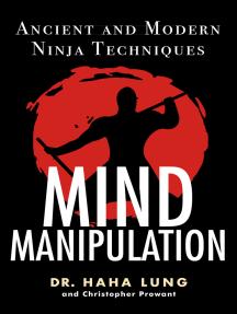 Mind Manipulation: Ancient And Modern Ninja Techniques