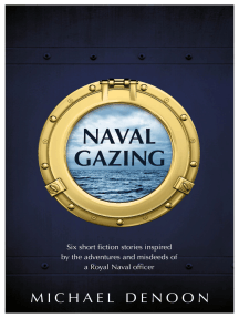 Naval Gazing: Six short stories inspired by the adventures and misdeeds of a Royal Naval officer