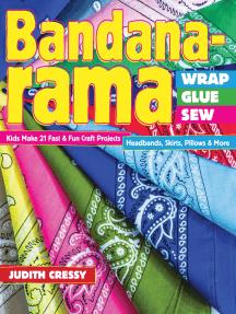 Bandana-rama Wrap, Glue, Sew: Kids Make 21 Fast & Fun Craft Projects