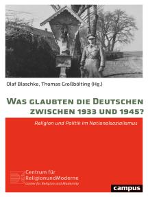 Was glaubten die Deutschen zwischen 1933 und 1945?: Religion und Politik im Nationalsozialismus