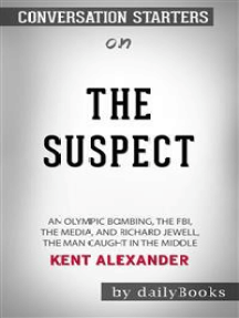 The Suspect: An Olympic Bombing, the FBI, the Media, and Richard Jewell, the Man Caught in the Middle by Kent Alexander: Conversation Starters