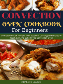 Convection Oven Cookbook (For Beginners): Essential Cooking Techniques to Roast, Grill And Bake