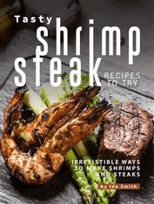Tasty Shrimp and Steak Recipes to Try: Irresistible Ways to Make Shrimps and Steaks