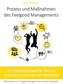 Prozess und Maßnahmen des Feelgood Managements: Ein arbeitspsychologischer Blick auf Unternehmenskulturen zum Wohlfühlen