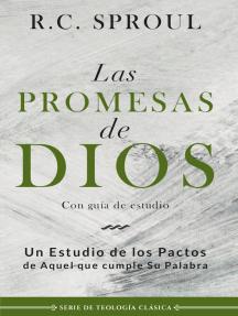 Las promesas de Dios: Un estudio de los pactos de aquel que cumple su palabra