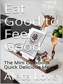Eat Good To Feel Good The Mini Cookbook Quick Delicious Meals
