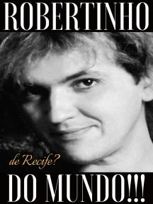 Robertinho de Recife? Robertinho do Mundo!!!