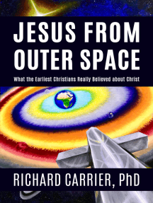 Jesus from Outer Space: What the Earliest Christians Really Believed about Christ
