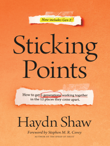 Sticking Points: How to Get 5 Generations Working Together in the 12 Places They Come Apart