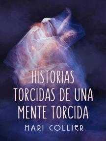 Historias Torcidas de Una Mente Torcida: Más Historias Torcidas