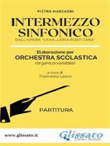 """Intermezzo Sinfonico - Orchestra Scolastica (partitura): dall'opera """"Cavalleria Rusticana"""""""