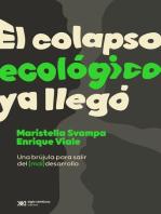 El colapso ecológico ya llegó: Una brújula para salir del (mal)desarrollo
