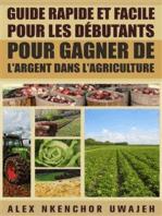 Guide Rapide Et Facile Pour Les Débutants Pour Gagner De L'argent Dans L'agriculture
