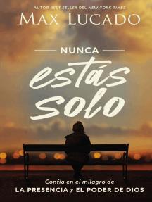 Nunca estás solo: Confía en el milagro de la presencia y el poder de Dios