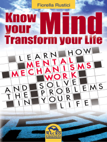 Know Your Mind, Transform Your Life: Learn how mental mechanisms work and solve the problems in your life