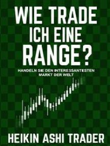 Wie trade ich eine Range?: Handeln Sie den interessantesten Markt der Welt