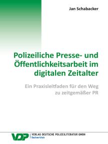 Polizeiliche Presse- und Öffentlichkeitsarbeit im digitalen Zeitalter: Ein Praxisleitfaden für den Weg  zu zeitgemäßer PR