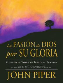 La Pasión de Dios por Su Gloria: Viviendo la Visión de Jonathan Edwards