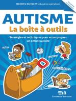 Autisme - La boîte à outils: Stratégies et techniques pour accompagner un enfant autiste