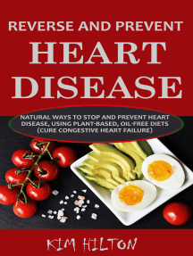 Reverse and Prevent Heart Disease: Natural Ways to Stop and Prevent Heart Disease, Using Plant-Based Oil-Free Diets (Cure Congestive Heart Failure)