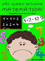 Não quero estudar Matemática!
