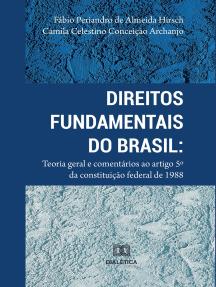 Direitos Fundamentais do Brasil: teoria geral e comentários ao artigo 5º da Constituição Federal de 1988