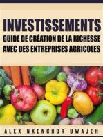 Investissements: Guide De Création De La Richesse Avec Des Entreprises Agricoles