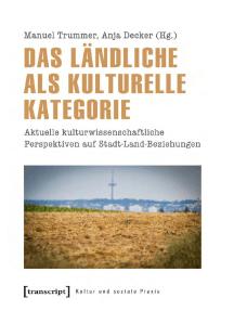 Das Ländliche als kulturelle Kategorie: Aktuelle kulturwissenschaftliche Perspektiven auf Stadt-Land-Beziehungen