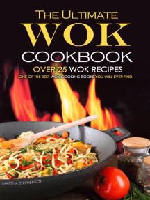 The Ultimate Wok Cookbook: Over 25 Wok Recipes