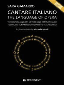 Cantare Italiano - The Language of Opera: The First Italian-Born Method and Complete Guide to Lyric Diction and Interpretation of Italian Opera